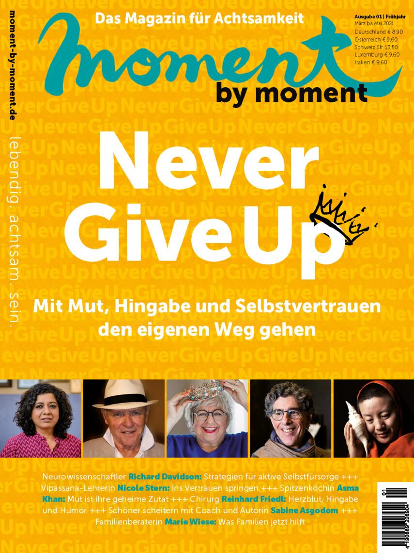 Cover moment by moment Frühjahrs-Ausgabe 1/2021 Never Give Up. Mit Mut, Selbstvertrauen und Hingabe den eigenen Weg gehen